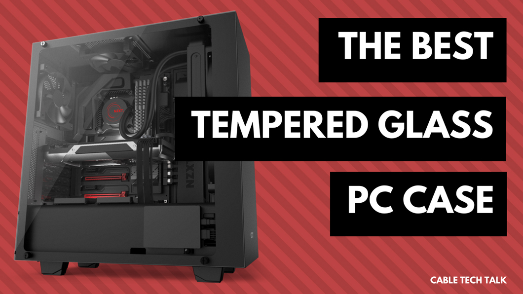 The best Tempered glass PC cases we reviewed in 2018