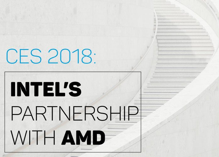 CES 2018 news - AMD and Intel as partners