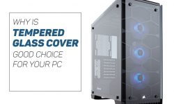 Why is Tempered Glass Cover a Good Choice for Your PC