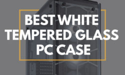 Top Rated White Tempered Glass PC Cases Reviewed for 2020
