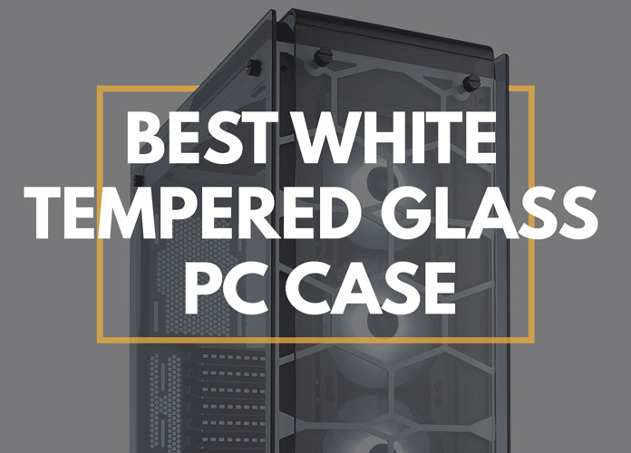 top rated white TG PC cases reviewed